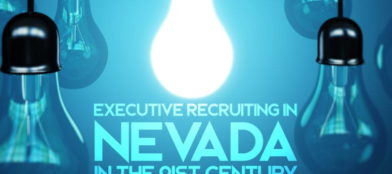 Executive Recruiting in Nevada in the 21st Century