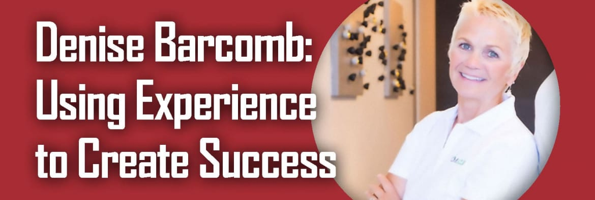 Denise Barcomb, Using Experience to Create Success