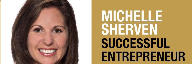 Michelle Sherven, successful entrepreneur and community philanthropist